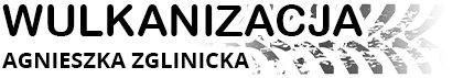 WULKANIZACJA - Agnieszka Zglinicka